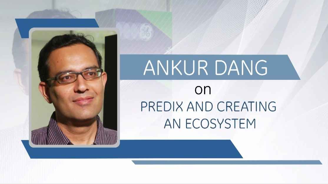 GE Step Ahead : Ankur Dang on Predix and creating an ecosystem