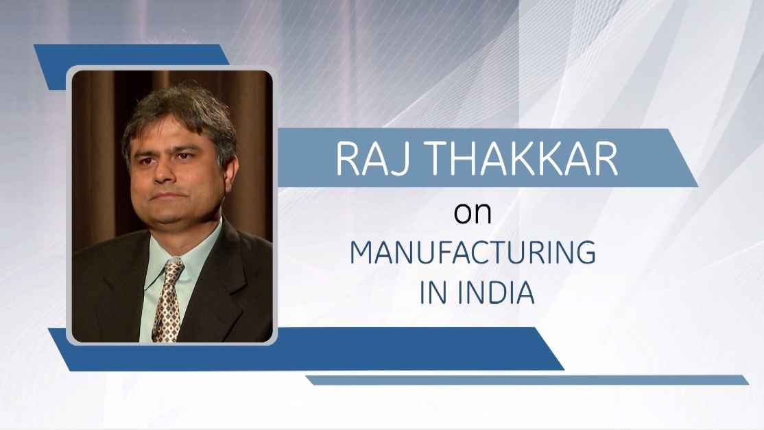 Raj Thakkar on Manufacturing in India